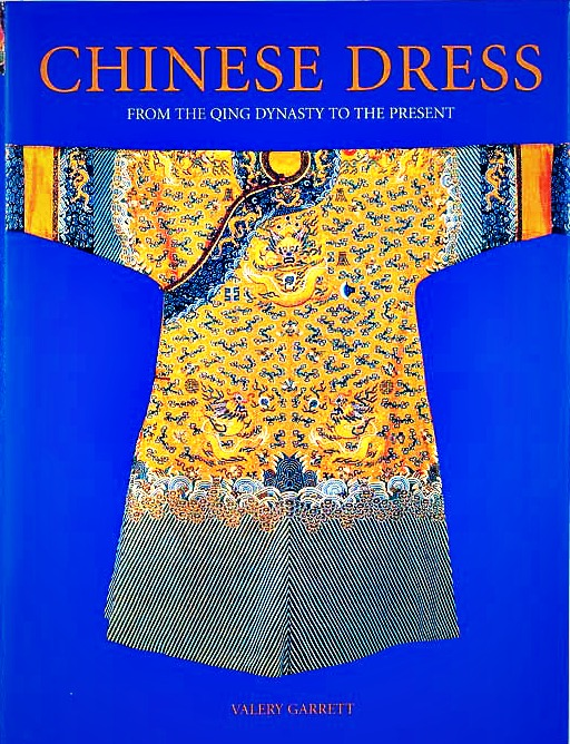 Chinese Dress from the Qing Dynasty to The Present by Valery Garrett