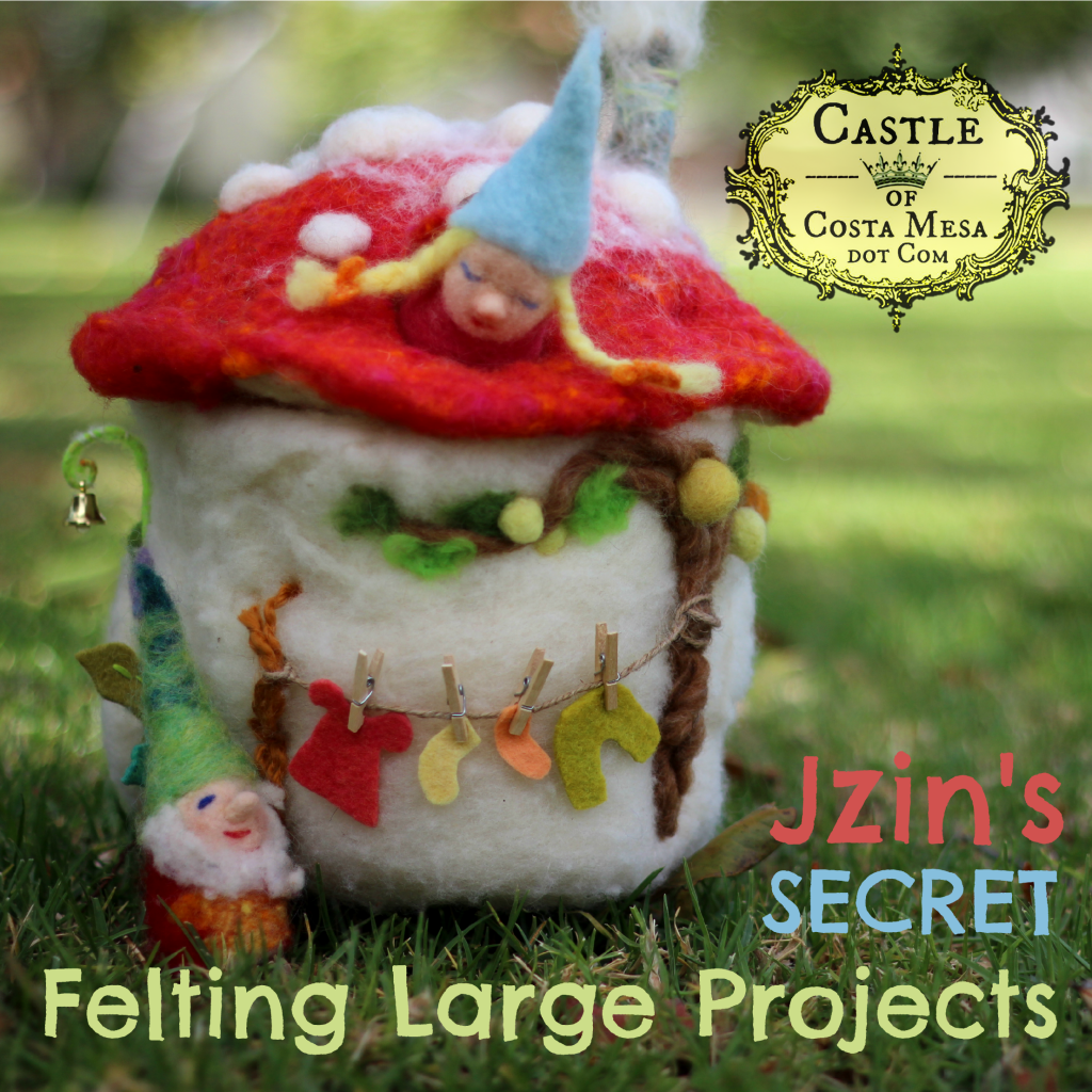 1224 square 150513 CastleofCostaMesa Jzin Toadstool hack Jzin's secret we-felting large projects